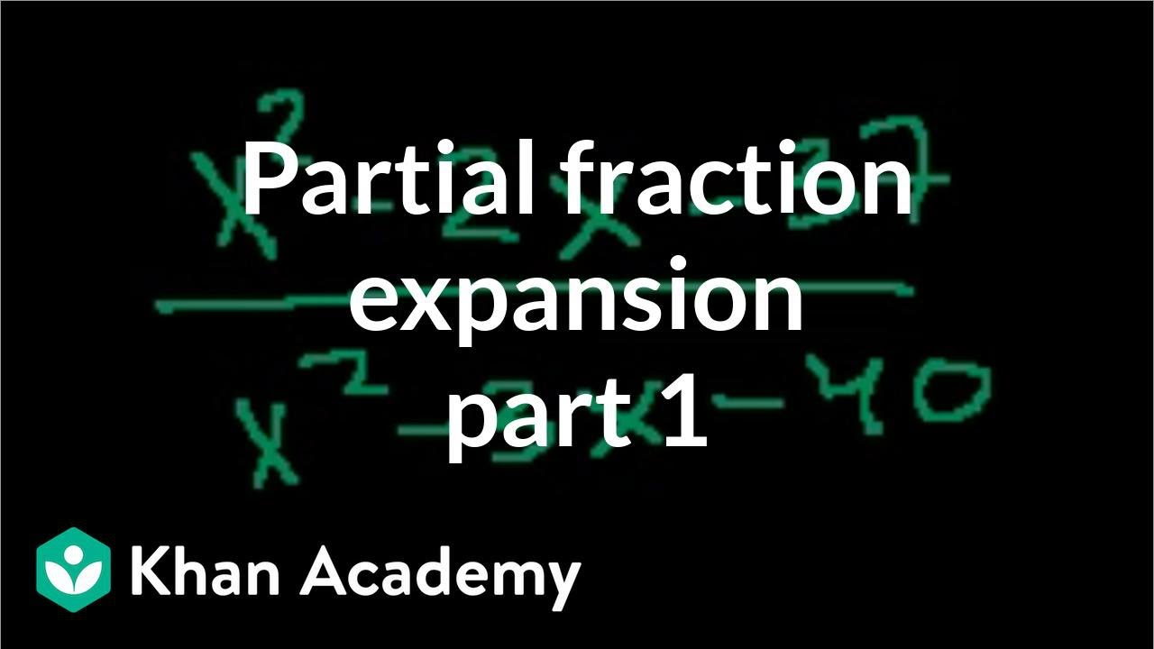 Intro to partial fraction expansion (video) | Khan Academy