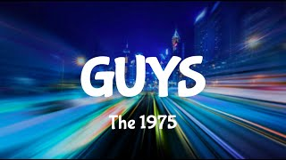 Guys - The 1975 (Lyrics)