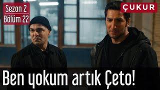 Çukur 2.Sezon 22.Bölüm - Ben Yokum Artık Çeto
