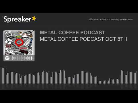 METAL COFFEE PODCAST OCT 8TH