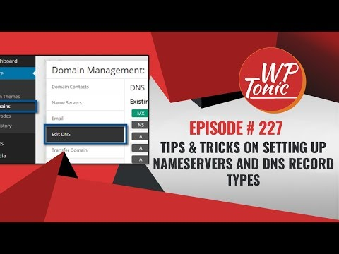 227 WP-Tonic Round Table Show: Tips & Tricks On Setting Up Nameservers and DNS Record Type