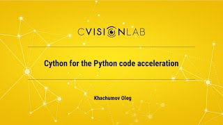"Семинар CVisionLab ""Cython for the Python code acceleration"""