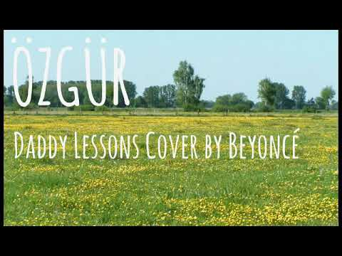 ÖZGÜR - DADDYS LESSONS BY BEYONCÉ COVER