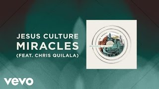 Jesus Culture Miracles Live Lyrics And Chords ft. Chris Quilala