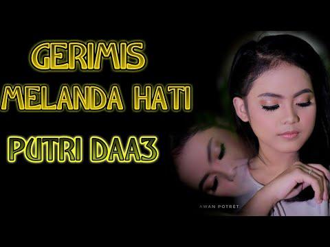 PUTRI DAA3 DA4 - GERIMIS MELANDA HATI