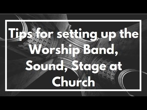 Tips for setting up the Worship Band, Sound, Stage at Church