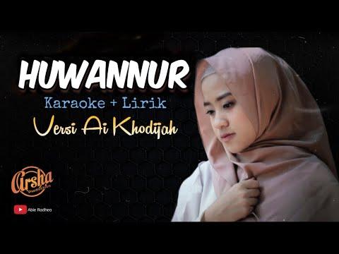 Karaoke HUWANNUR Versi Ai Khodijah (Karaoke + Lirik) Kualitas Jernih
