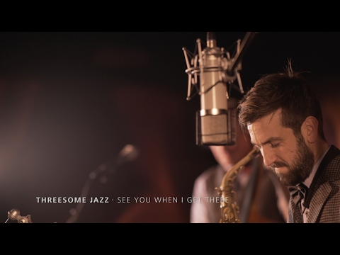 Threesome Jazz · See you when I get there (Lou Rawls Cover)