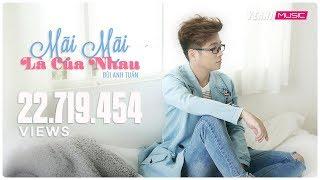 Mãi Mãi Là Của Nhau | Bùi Anh Tuấn | Official MV