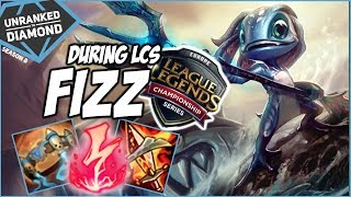 PLAYING FIZZ DURING THE LCS - Unranked to Diamond - Ep. 27 | League of Legends