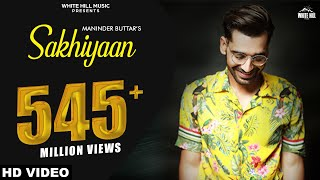 Maninder Buttar : Sakhiyaan  Full Song  Mixsingh | Babbu | New Punjabi Songs 201