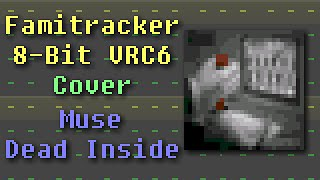 Famitracker - Muse: Dead Inside (8-Bit VRC6 Cover)