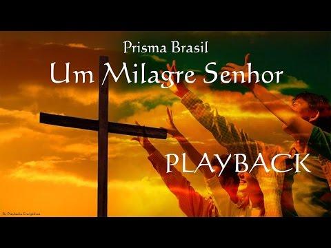 Um Milagre Senhor - Prisma Brasil ( PLAYBACK )
