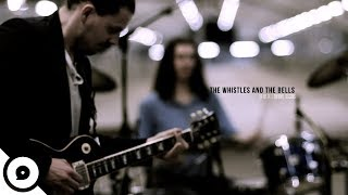 The Whistles and The Bells - Transistor Resistor | OurVinyl Sessions