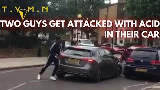 TWO GUYS GET ATTACKED WITH ACID IN THE CAR
