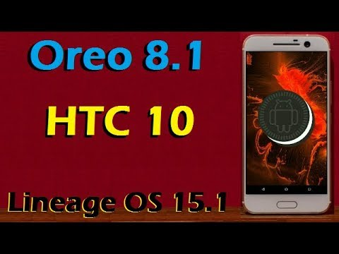 How To Update Android Oreo 8.1 in HTC 10 (Lineage OS 15.1) Install and Review