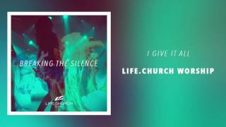 """Life.Church Worship - """"I Give It All"""""""