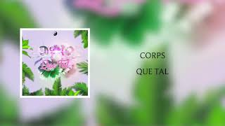 CORPS - Que Tal