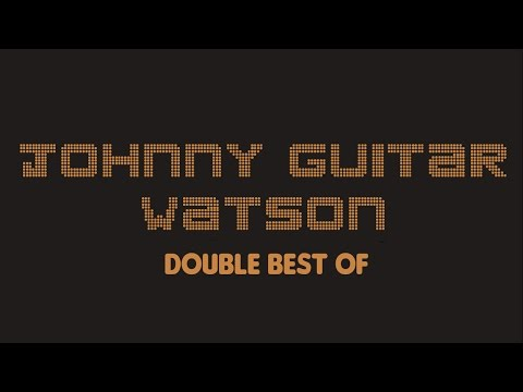 Johnny Guitar Watson - Double Best Of (Full Album / Album complet)