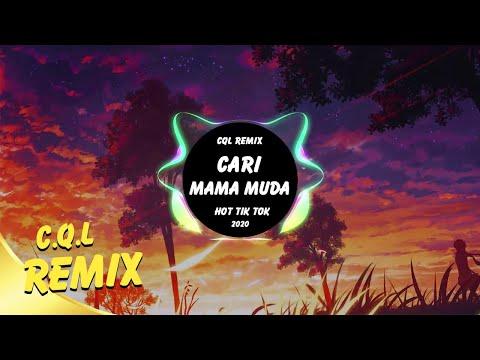 cari-mama-muda-remix- -nhạc-tik-tok-gây-nghiện-2020- -c.q.l-remix