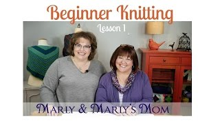 Beginner Knitting with Marly Bird and Marly's Mom Lesson 1