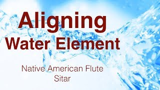 Aligning Water Element | Native american flute | Sitar
