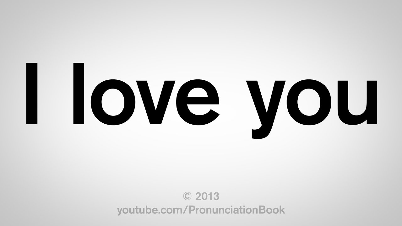 You Pronounce I Love How To