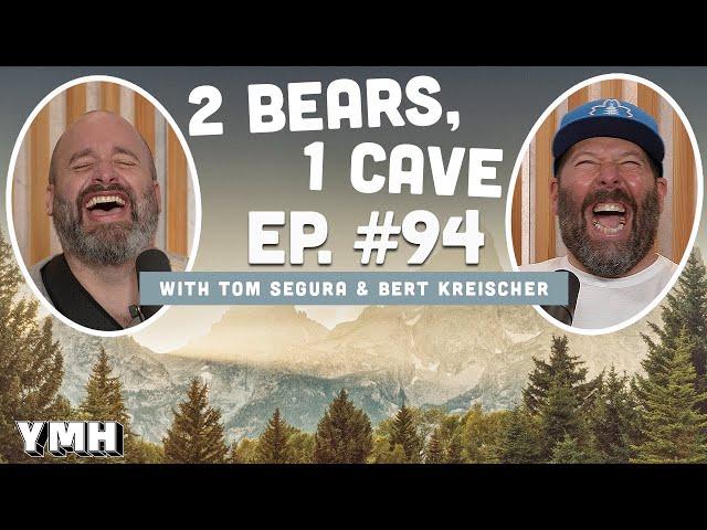 Ep. 94 | 2 Bears, 1 Cave w/ Tom Segura & Bert Kreischer