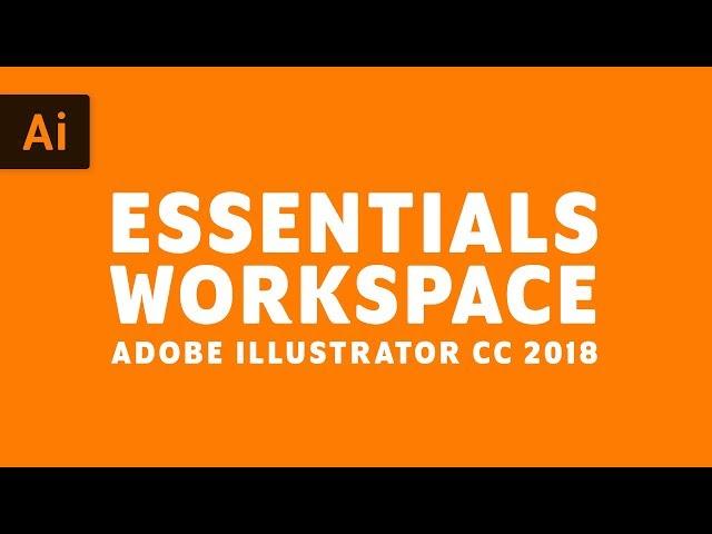 New Essentials Workspace in Illustrator CC 2018 | Adobe Illustrator CC Tutorial