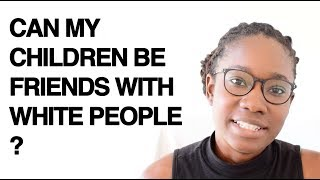 Can My Children Be Friends With White People ?  - Ekow Yankah