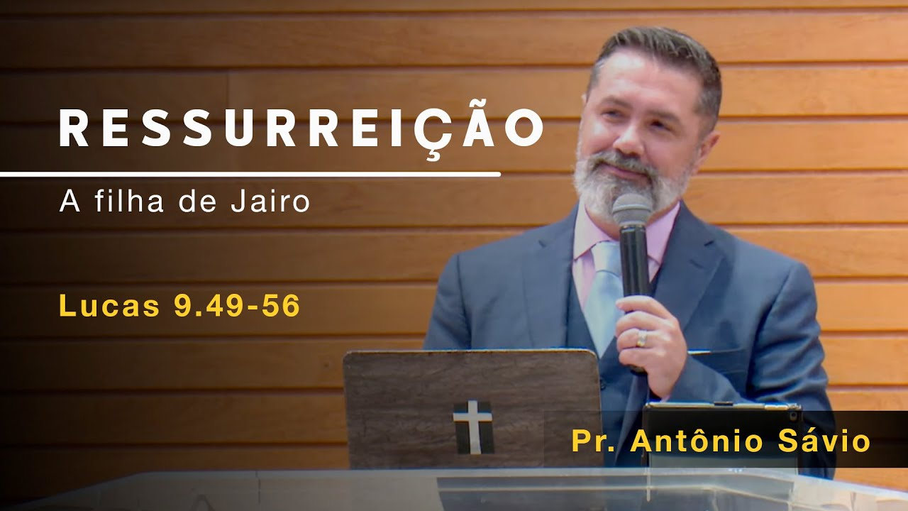 Ressurreição - A Filha de Jairo - Pr. Antônio Sávio | 30.06.2020