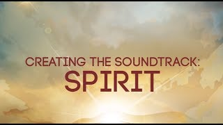 Creating the Soundtrack: Spirit