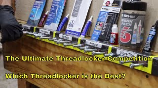 The Ultimate Threadlocker Competition--Which is the Best?