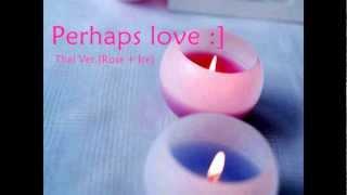 Perhaps love - Rose Ice (Thai ver.)