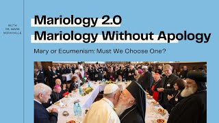 MARY LIVE 2.0 - Mariology Without Apology - 8. Mary or Ecumenism:  Must We Choose One?