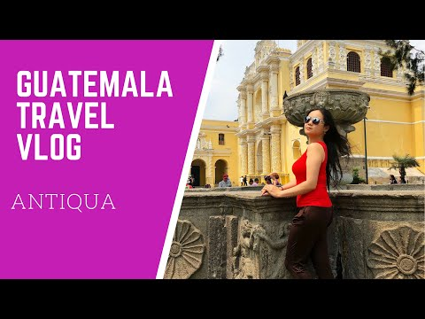 Travel Vlog: What to Do in Antigua Guatemala