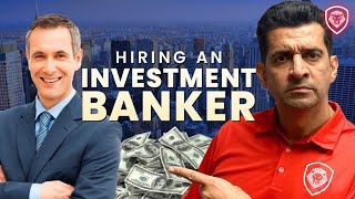 Hiring An Investment Banker To Sell Your Business? - 11 Things You Need To know First