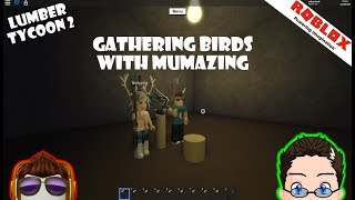 Roblox - Lumber Tycoon 2 - Gathering Birds With Mummy!