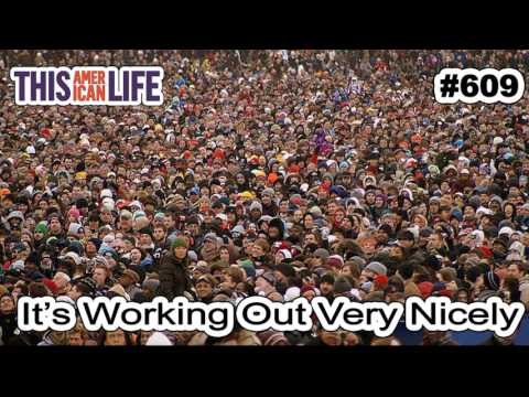 #609 - It's Working Out Very Nicely - This American Life Podcast