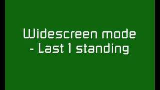 Widescreen mode - Last 1 standing