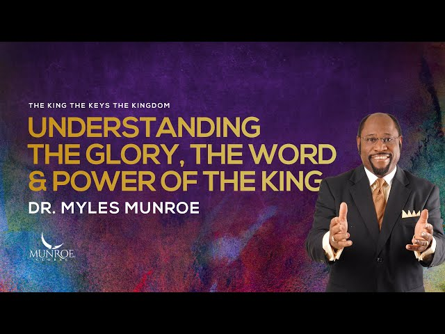 Understanding The Glory, The Word and Power of The King | Dr. Myles Munroe
