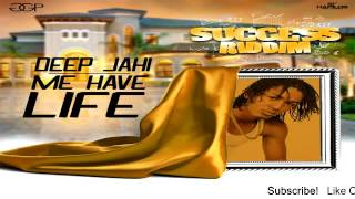 Deep Jahi – Me Have Life [Success Riddim]  - July 2016