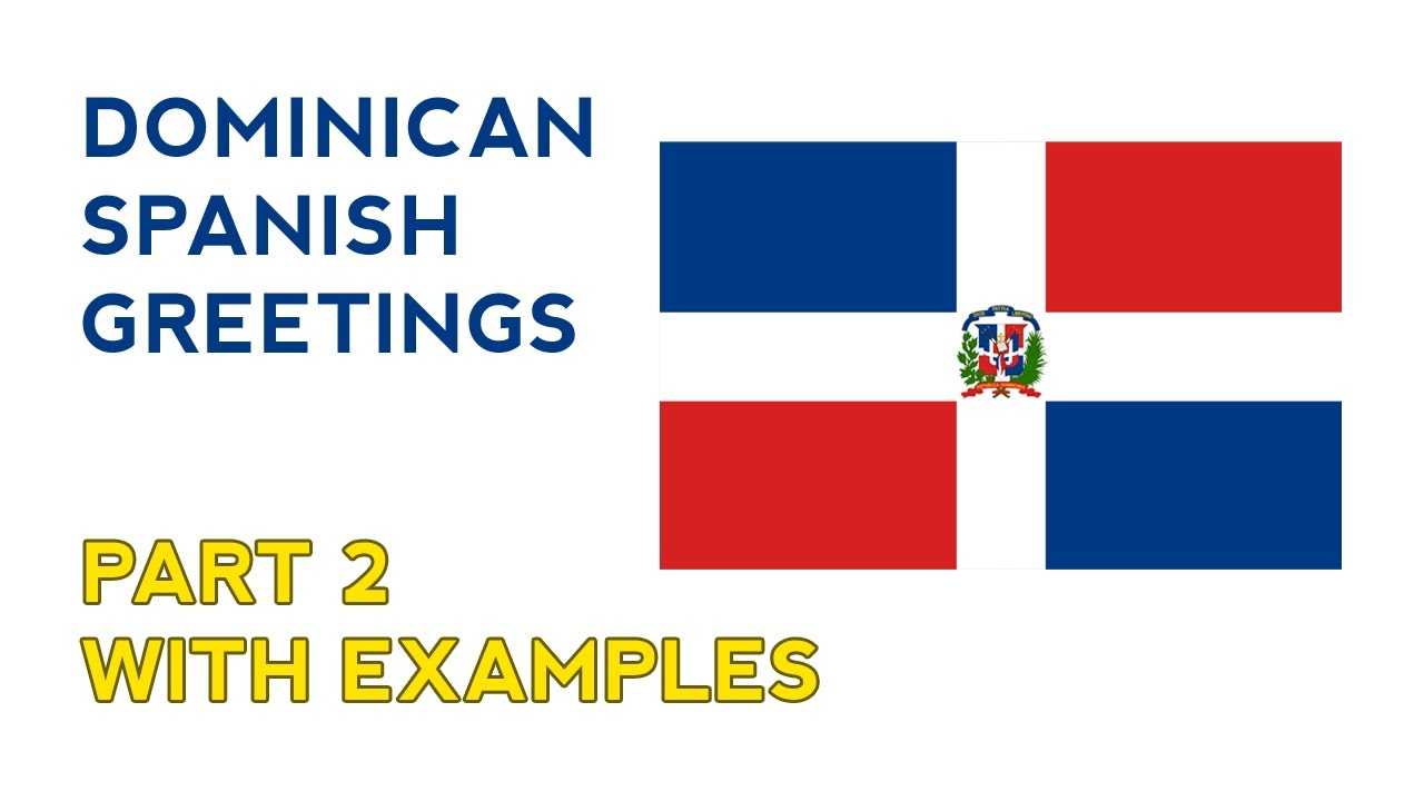 Dominican spanish greetings part ii with example situations youtube dominican spanish greetings part ii with example situations m4hsunfo