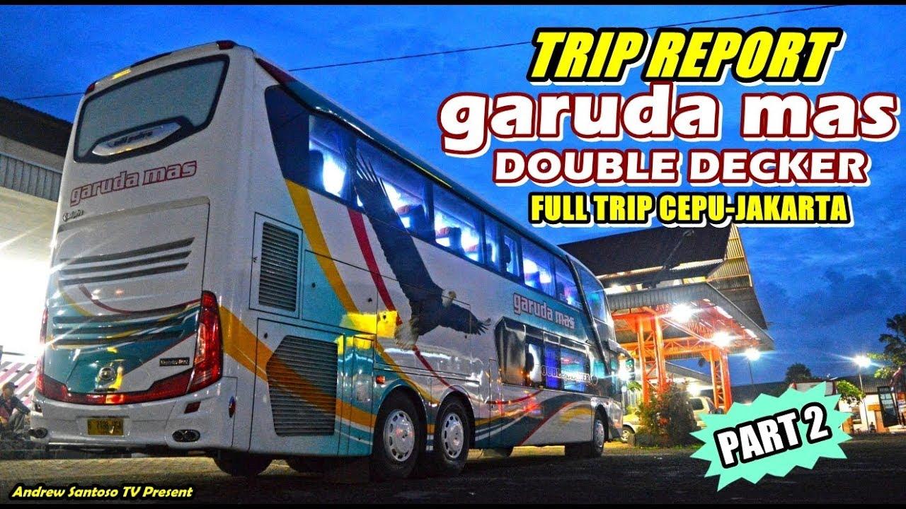 Trip Report Naik Double Decker Kebanggaan Warga Blora Cepu Jakarta With Garuda Mas Sdd Part 2