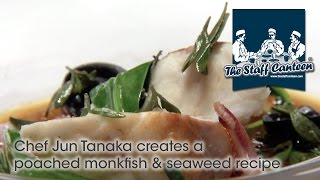 Chef Jun Tanaka creates a poached monkfish & seaweed recipe