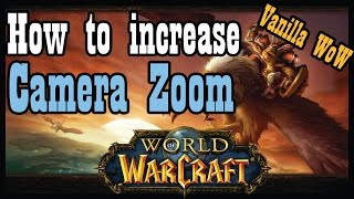 How to Increase camera zoom distance in Vanilla / Classic World of Warcraft [Tips & Tricks]