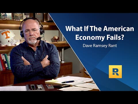 What If The American Economy Fails? - Dave Ramsey Rant