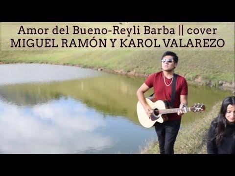 Amor del Bueno-Reyli Barba   cover Miguel Ramón y Karol Valarezo