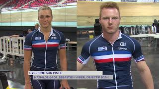 Cyclisme sur piste : Mathilde Gros, Sébastien Vigier, objectif 2024!