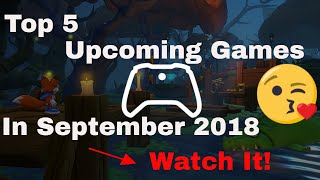 Top 5 Upcoming Games In September 2018 | Best Games Now